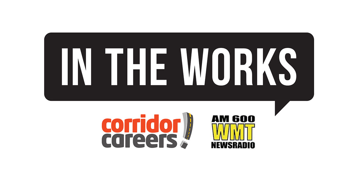 In the Works - a Coproduction of Newsradio WMT and Corridor Careers/The Gazette of Cedar Rapids Iowa